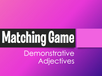 Spanish Demonstrative Adjective Matching Game