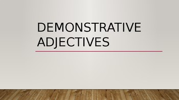 Demonstrative Adjectives - A quick review