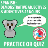 Spanish Demonstrative Adjectives and Adjectives as Nouns - Practice OR Quiz