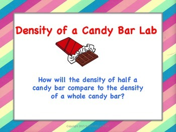 Density of a Candy Bar Lab: (Are a whole and half candy bar the same?)