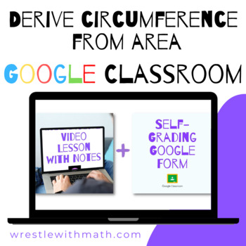 Derive Circumference from Area (Google Form & Interactive Video Lesson!)