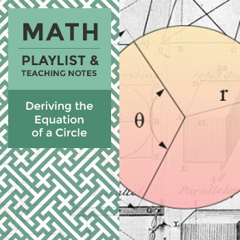 Deriving the Equation of a Circle - Playlist and Teaching Notes