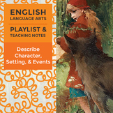 Describe Character, Setting, and Events - Playlist and Teaching Notes
