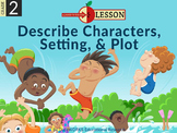 Describe Characters, Setting, & Plot