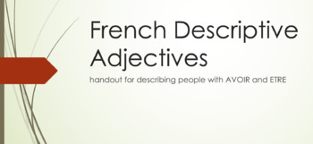 Descriptive Adjectives : handout for descriptions with AVOIR and ETRE