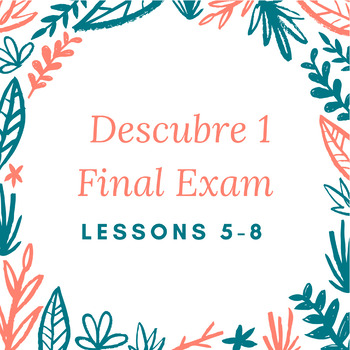 Descubre 1 Final Exam- Chapters 5-8