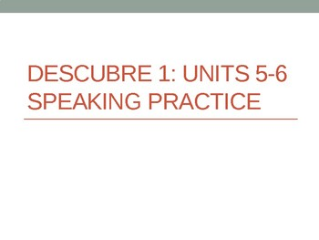 Descubre 1: Units 5-6 Vocabulary and Grammar Writing and Speaking Practice