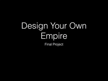 Design Your Own Empire - Culminating Project