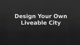 Design Your Own Liveable City