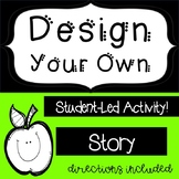 Design Your Own Story Student-Led