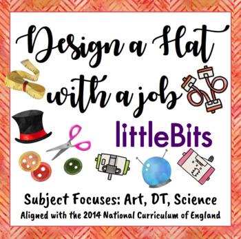 Design a Hat with a Job Using littleBits (STEAM)
