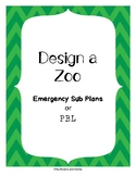 Design a Zoo PBL Emergency Sub Plans Enrichment Project