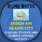 Design an Island City: Rising Waters -A Social Studies & Climate Change Activity