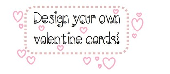 Design your own Valentine cards! Valentines writing project!