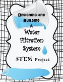 Designing and Building a Water Filtration System STEM Project