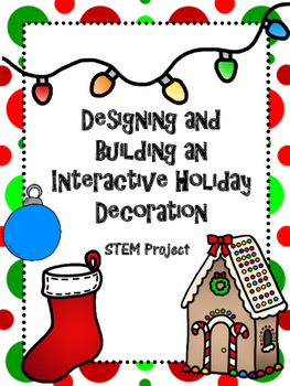 Designing and Building an Interactive Holiday Decoration STEM project