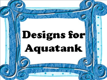 Designs for Aquatank - Performance Task/Project for Volume and Surface Area