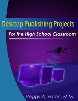 Desktop Publishing Projects for the High School Classroom