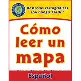 Destrezas cartográficas con Google Earth™: Cómo leer un ma