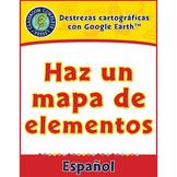 Destrezas cartográficas con Google Earth™: Haz un mapa de elementos Gr. 6-8