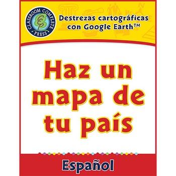 Destrezas cartográficas con Google Earth™: Haz un mapa de tu país Gr. 3-5