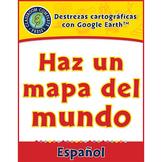 Destrezas cartográficas con Google Earth™: Haz un mapa del mundo Gr. 6-8
