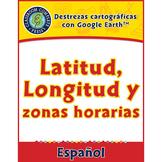 Destrezas cartográficas Google Earth™: Latitud, Longitud y zonas horarias Gr.3-5