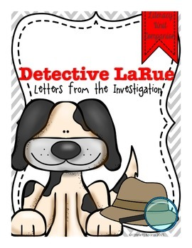 Detective LaRue Letters from the Investigation Literacy Companion
