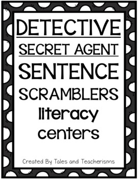 Detectives AND Secret Agents Sentence Scramblers for Literacy Centers
