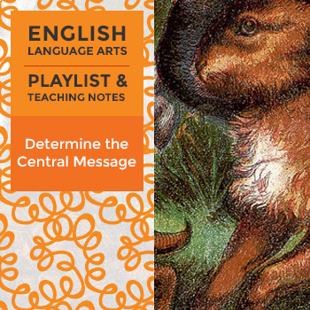 Determine the Central Message - Playlist and Teaching Notes