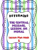Determine the central message, lesson, or moral Week 1
