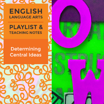 Determining Central Ideas– Playlist and Teaching Notes