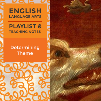Determining Theme – Playlist and Teaching Notes