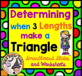 Determining When Three 3 Lengths Make a Triangle Smartboard and Worksheets