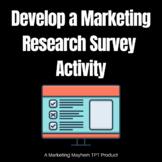 Develop a Marketing Research Survey Activity