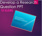 Develop and create a Research Question; Begin Research Paper PPT