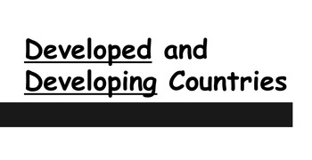 Developed and Developing Countries (World) PowerPoint Geog