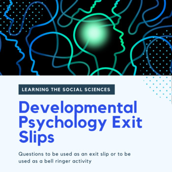 Developmental Psychology Exit Slips or Bell Ringer Questions