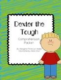 Dexter the Tough Comprehension Packet