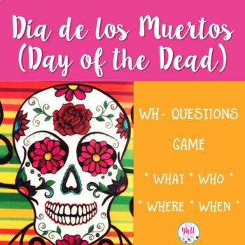 Dia de los Muertos: A Wh- Game