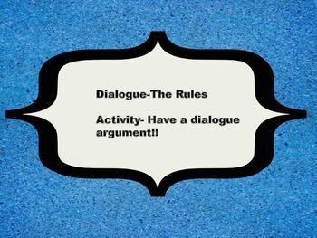 Dialogue--The Rules-- Plus  Activity: Have a Dialogue Argument!