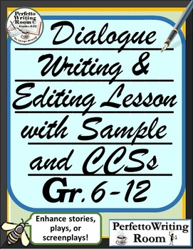 Dialogue Writing & Editing Lesson with Sample & CCSs Grade 6 - 8, 9, 10, 11, 12
