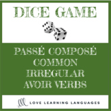 French Dice Game -Passé Composé with Irregular AVOIR Verbs