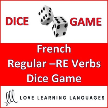 Dice Game - Regular French -RE Verbs - Present and Passé Composé Tenses