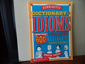 Dictionary IDIOMS  ISBN 0-590-38157-1