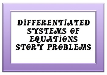 Differentiated Systems of Equations Substitution Story Problems