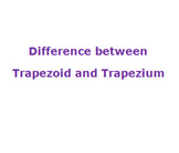Difference between Trapezoid and Trapezium in UK and USA