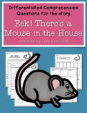 Differentiated Compre. Questions Eek! There's a Mouse in the House
