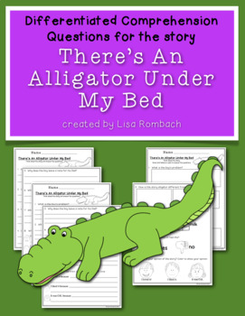 Differentiated Comprehension Ques There'sAnAlligatorUnderMyBed