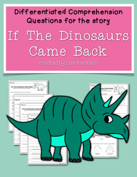 Differentiated Comprehension Ques. for If the Dinosaurs Came Back